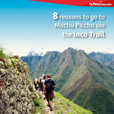 8 reasons to go to Machu Picchu vía the Inca Trail